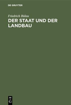 Der Staat und der Landbau von Bülau,  Friedrich