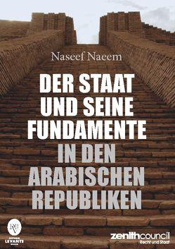 Der Staat und seine Fundamente in den arabischen Republiken von Naeem,  Naseef