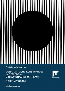 Der Staatliche Kunsthandel in der DDR – ein Kunstmarkt mit Plan? von Müller-Wenzel,  Christin