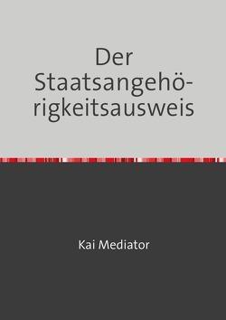 Der Staatsangehörigkeitsausweis von Mediator,  Kai