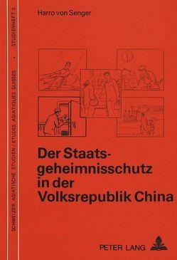 Der Staatsgeheimnisschutz in der Volksrepublik China von von Senger,  Harro