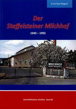 Der Staffelsteiner Milchhof 1940-1993 von Wagner,  Ernst P.