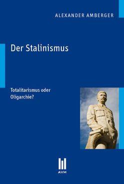 Der Stalinismus von Amberger,  Alexander