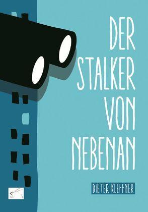 Der Stalker von nebenan von Kleffner,  Dieter