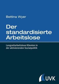 Der standardisierte Arbeitslose von Wyer,  Bettina