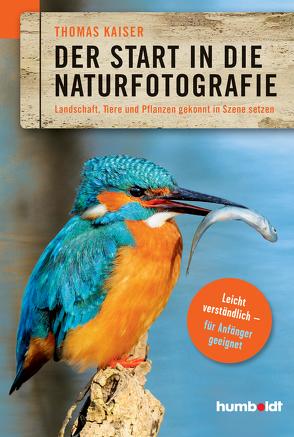Der Start in die Naturfotografie von Kaiser,  Thomas