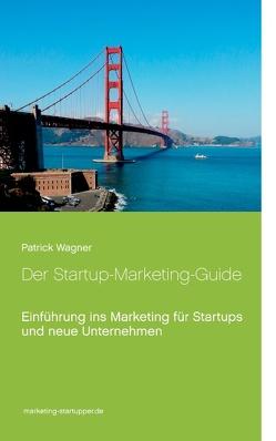 Der Startup-Marketing-Guide von Wagner,  Patrick
