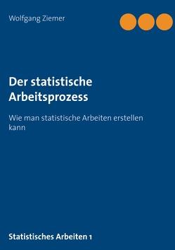 Der statistische Arbeitsprozess von Wolfgang,  Ziemer