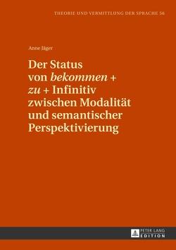 Der Status von «bekommen» + «zu» + Infinitiv zwischen Modalität und semantischer Perspektivierung von Jäger,  Anne