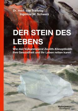 Der Stein des Lebens von Schwelz,  Ingomar W., Triebnig,  Ilse