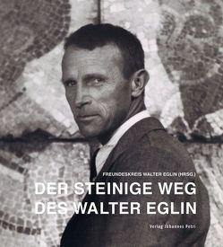 Der steinige Weg des Walter Eglin von Degen,  Lorenz, Eglin,  Toni, Hersberger,  Heinz, Pfirter,  Ruedi, Schweizer,  Thomas, Wagner,  Katharina