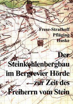 Der Steinkohlenbergbau im Bergrevier Hörde zur Zeit des Freiherrn vom Stein von Frese-Strathoff,  Marie L, Huske,  Joachim, Pfläging,  Kurt
