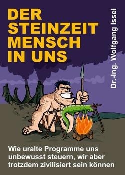 Der Steinzeitmensch in uns – Wie uralte Programme uns unbewusst steuern, wir aber trotzdem zivilisiert sein können von Issel,  Wolfgang