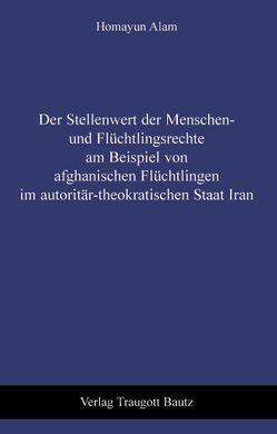 Der Stellenwert der Menschen- und Flüchtlingsrechte am Beispiel von afghanischen Flüchtlingen im autoritär-theokratischen Staat Iran von Alam,  Homayun