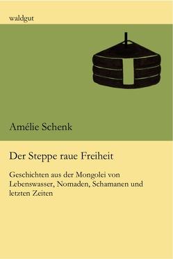Der Steppe raue Freiheit von Schenk,  Amélie