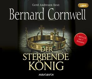 Der sterbende König (MP3-CD) von Andresen,  Gerd, Cornwell,  Bernard, Fell,  Karolina