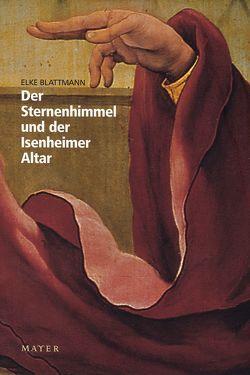 Der Sternenhimmel und der Isenheimner Altar von Blattmann,  Elke