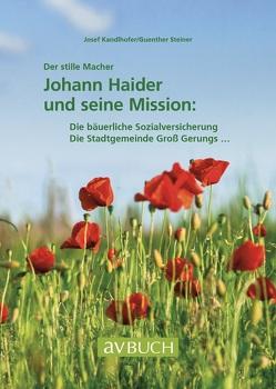 Der stille Macher: Johann Haider und seine Mission von Kandlhofer,  Josef, Steiner,  Guenther