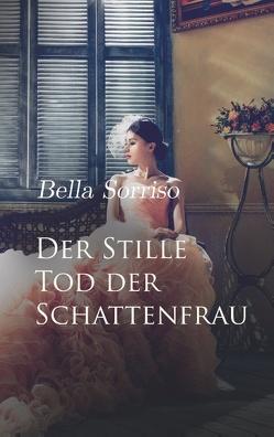 Der Stille Tod der Schattenfrau von Sorriso,  Bella