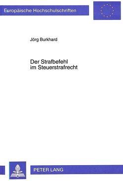 Der Strafbefehl im Steuerstrafrecht von Burkhard,  Jörg