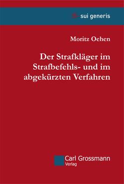 Der Strafkläger im Strafbefehls- und im abgekürzten Verfahren von Oehen,  Moritz