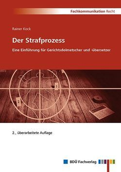 Der Strafprozess – Eine Einführung für Gerichtsdolmetscher und -übersetzer, 2. Auflage von Kock,  Rainer