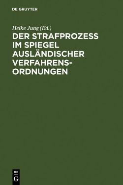 Der Strafprozeß im Spiegel ausländischer Verfahrensordnungen von Fincke,  Martin, Hauser,  Robert, Hermann,  Joachim, Jung,  Heike, Moos,  Reinhard, Vitu,  André