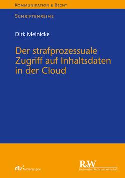 Der strafprozessuale Zugriff auf Inhaltsdaten in der Cloud von Meinicke,  Dirk