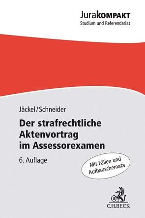 Der strafrechtliche Aktenvortrag im Assessorexamen von Jäckel,  Holger, Schneider,  Dirk J.