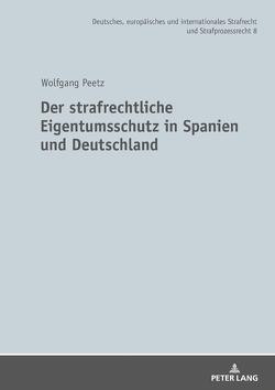Der strafrechtliche Eigentumsschutz in Spanien und Deutschland von Peetz,  Wolfgang