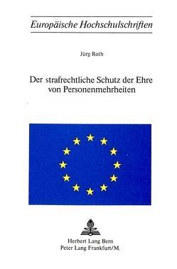 Der strafrechtliche Schutz der Ehre von Personenmehrheiten von Roth, Jürg