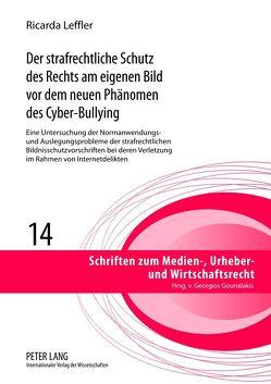 Der strafrechtliche Schutz des Rechts am eigenen Bild vor dem neuen Phänomen des Cyber-Bullying von Leffler,  Ricarda