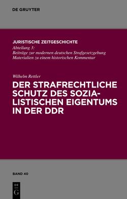 Der strafrechtliche Schutz des sozialistischen Eigentums in der DDR von Rettler,  Wilhelm