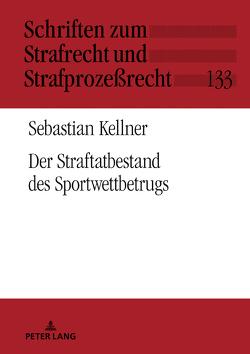 Der Straftatbestand des Sportwettbetrugs von Kellner,  Sebastian