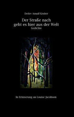 Der Straße nach geht es hier aus der Welt von Kruber,  Detlev Arnulf