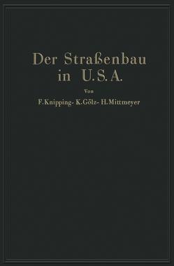 Der Straßenbau der Vereinigten Staaten von Amerika unter Berücksichtigung der Nutzanwendung für Deutschland von Gölz,  K., Knipping,  F., Mittmeyer,  H.