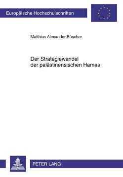 Der Strategiewandel der palästinensischen Hamas von Büscher,  Matthias