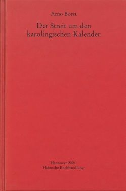 Der Streit um den karolingischen Kalender von Borst,  Arno
