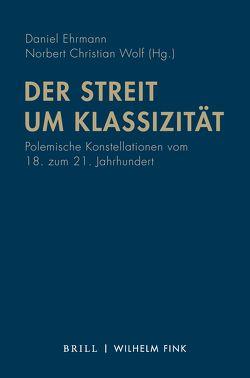 Der Streit um Klassizität von Ehrmann,  Daniel, Wolf,  Norbert Christian