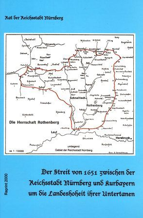 Der Streit von 1651 zwischen der Reichsstadt Nürnberg und Kurbayern um die Landeshoheit ihrer Untertanen von Fleischmann,  Peter, Gebhardt,  Werner
