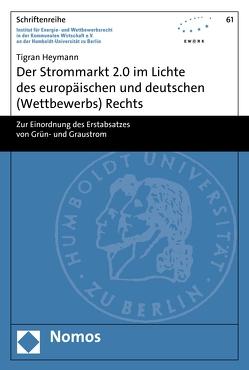 Der Strommarkt 2.0 im Lichte des europäischen und deutschen (Wettbewerbs) Rechts von Heymann,  Tigran