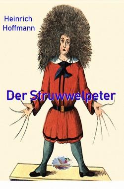 Der Struwwelpeter (farbig illustriert) von Hoffmann,  Heinrich