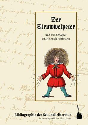 Der Struwwelpeter  und sein Schöpfer Dr. Heinrich Hoffmann.  Bibliographie der Sekundärliteratur von Sauer,  Walter