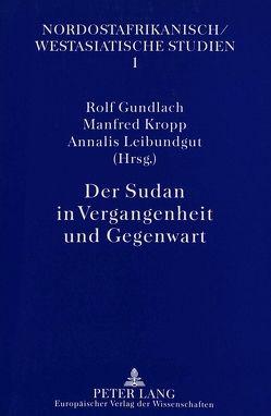 Der Sudan in Vergangenheit und Gegenwart von Gundlach,  Rolf, Kropp,  Manfred, Leibundgut,  Annalis