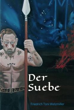 Der Suebe von Welzmiller,  Friedrich Toni