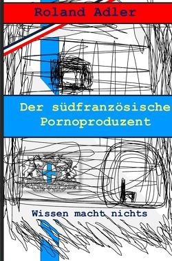 Der südfranzösische Pornoproduzent von Adler,  Roland