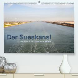 Der Sueskanal – mit dem Schiff durch die Wüste (Premium, hochwertiger DIN A2 Wandkalender 2020, Kunstdruck in Hochglanz) von calmbacher,  Christiane
