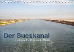 Der Sueskanal – mit dem Schiff durch die Wüste (Tischkalender 2019 DIN A5 quer) von calmbacher,  Christiane