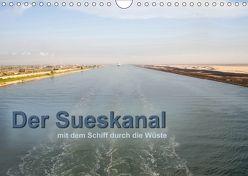 Der Sueskanal – mit dem Schiff durch die Wüste (Wandkalender 2018 DIN A4 quer) von calmbacher,  Christiane
