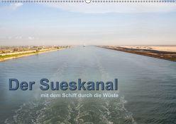 Der Sueskanal – mit dem Schiff durch die Wüste (Wandkalender 2019 DIN A2 quer) von calmbacher,  Christiane
